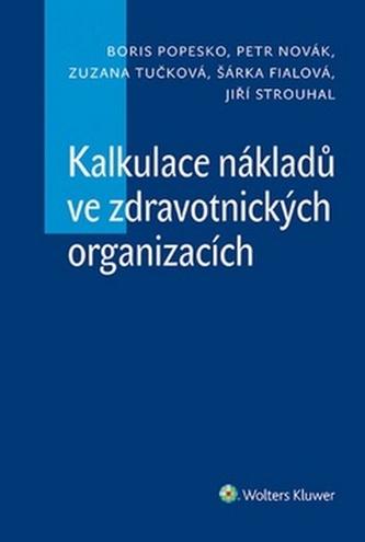 Kalkulace nákladů ve zdravotnických organizacích - Boris Popesko; Zuzana Tučková; Petr Novák