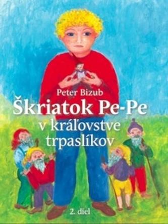 Škriatok Pe-Pe v kráľovstve trpaslíkov - Peter Bizub; Silvia Fridrichová