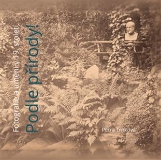 Podle přírody ! - Fotografie a umění v 19. století - Trnková Petra