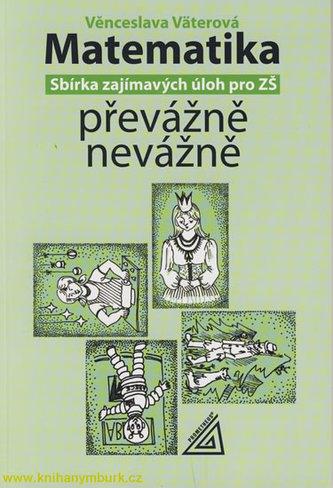 Matematika převážně nevážně- sbírka zajímavých úloh pro ZŠ - Väterová V.