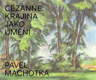 Cézanne: Krajina jako umění - Pavel Machotka