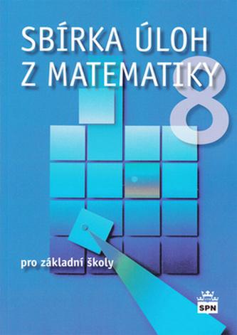 Sbírka úloh z matematiky 8 pro základní školy - Trejbal Josef