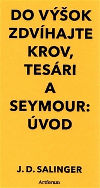 Do výšok zdvíhajte krov, tesári / Seymour:Úvod - J. D. Salinger