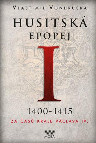 Husitská epopej I. 1400-1415 - Za časů krále Václava IV. - Vondruška Vlastimil