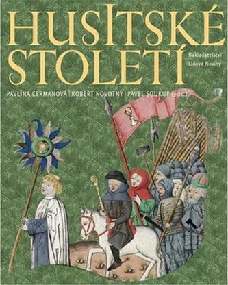 Husitské století - Pavlína Cermanová; Robert Novotný; Pavel Soukup