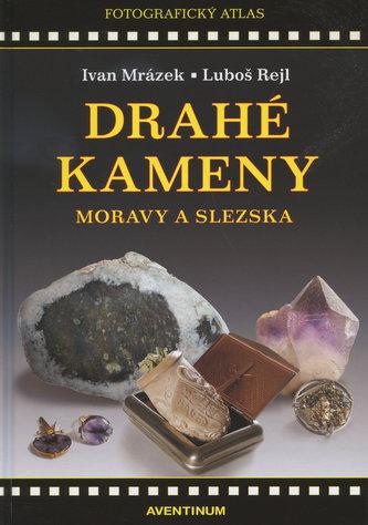 Drahé kameny Moravy a Slezska - Mrázek Ivan, Rejl Luboš