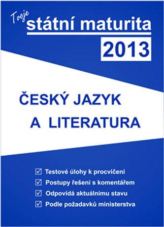 Tvoje státní maturita 2013 - český jazyk a literatura - Kolektiv autorů