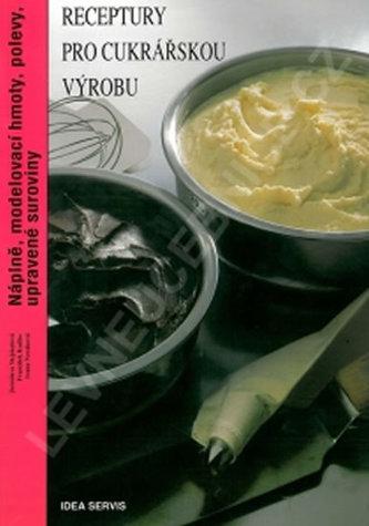 Receptury pro cukrářskou výrobu - Náplně, modelovací hmoty, polevy, upravené suroviny - Kolektiv autorů