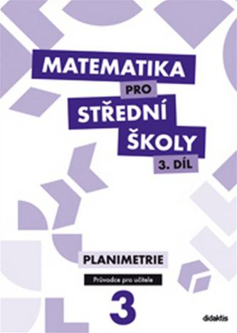 Matematika pro SŠ - 3. díl (průvodce pro učitele) - Gazárková D. a kolektiv