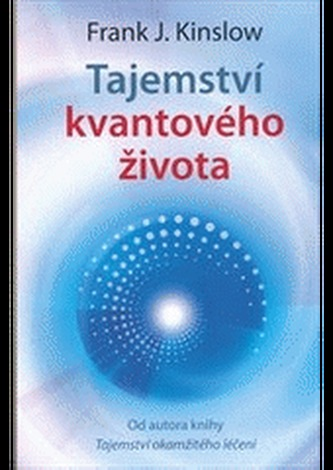 Tajemství kvantového života - Frank J. Kinslow