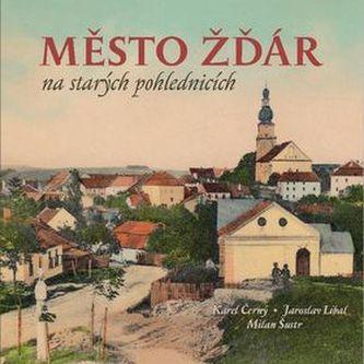 Město Žďár na starých pohlednicích - Milan Šustr