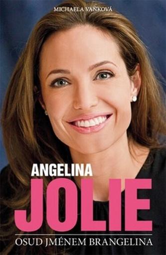 Angelina Jolie: Osud jménem Brangelina - Michaela Vaňková