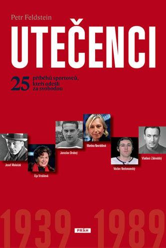Utečenci - 25 příběhů sportovců, kteří odešli za svobodou - Feldstein Petr