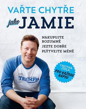 Vařte chytře jako Jamie - Nakupujte rozumně, Jezte dobře, Plýtvejte méně - Oliver Jamie