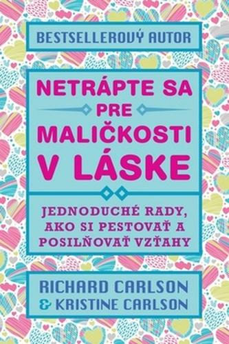 Netrápte sa pre maličkosti v láske - Richard Carlson; Kristina Carlson