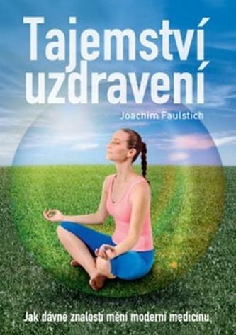 Tajemství uzdravení - Joachim Faultisch