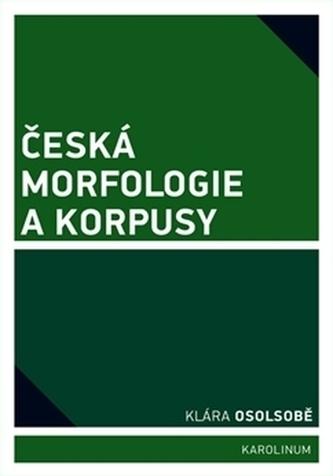 Česká morfologie a korpusy - Klára Osolsobě