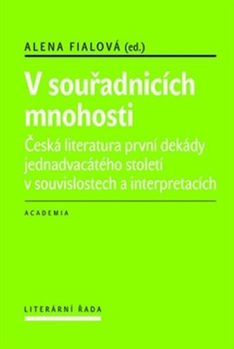 V souřadnicích mnohosti - Česká literatura první dekády 21. století v souvislostech a interpretacích - Fialová Alena