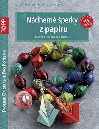 TOPP Nádherné šperky z papíru - C. Dartevelle; E. Pieske; C. David Elias
