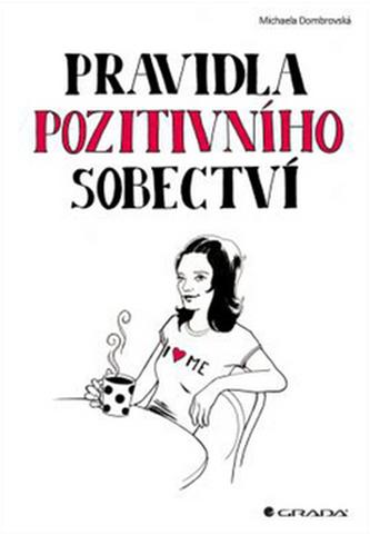 Pravidla pozitivního sobectví - Dombrovská Michaela