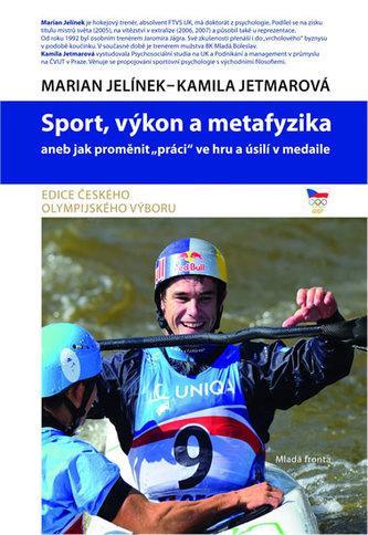 """Sport, výkon a metafyzika aneb jak proměnit """"práci"""" ve hru a úsilí v medaile - Jelínek Marian, Jetmarová Kamila"""