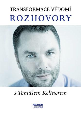 Transformace vědomí - Rozhovory s Tomášem Keltnerem - Keltner Tomáš