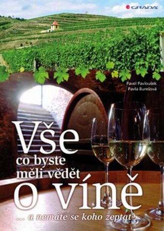 Vše, co byste měli vědět o víně....a nemáte se koho zeptat - Burešová Pavla, Pavloušek Pavel
