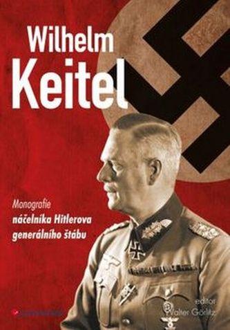 Wilhelm Keitel - Monografie náčelníka Hitlerova generálního štábu - Görlitz Walter