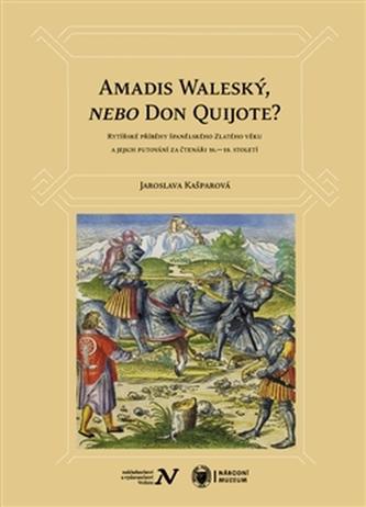 Amadis Waleský, nebo Don Quijote? - Jaroslava Kašparová