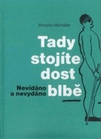 Tady stojíte dost blbě - Miroslav Michálek