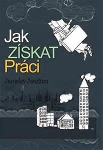 Jak získat práci - Jaroslav Jandura
