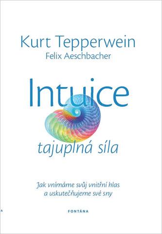 Intuice tajuplná síla - Kurt Tepperwein; Felix Aeschbacher
