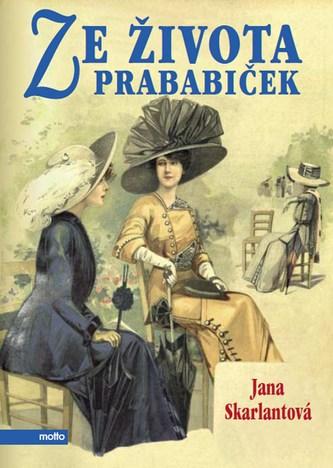 Ze života prababiček - Jana Skarlantová