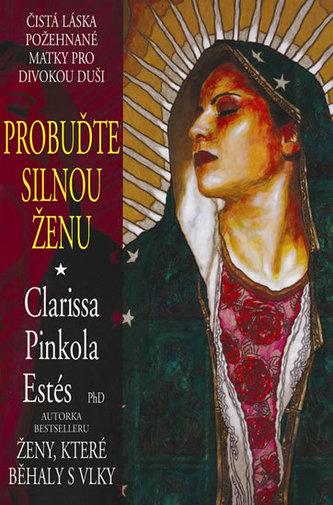 Probuďte silnou ženu - Estés Clarissa Pinkola