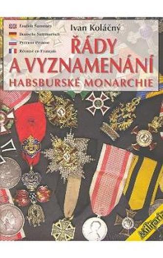 Řády a vyznamenání Habsburské monarchie do roku 1918 - Ivan Koláčný