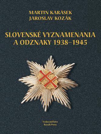 Slovenské vyznamenania a odznaky 1938 - 1945 - Jaroslav Kozák; Martin Karásek