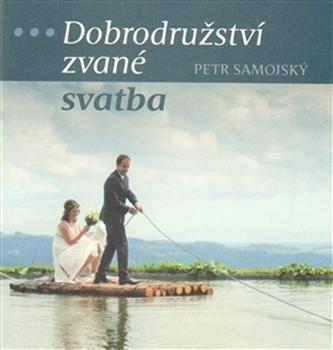 Dobrodružství zvané svatba - Petr Samojský