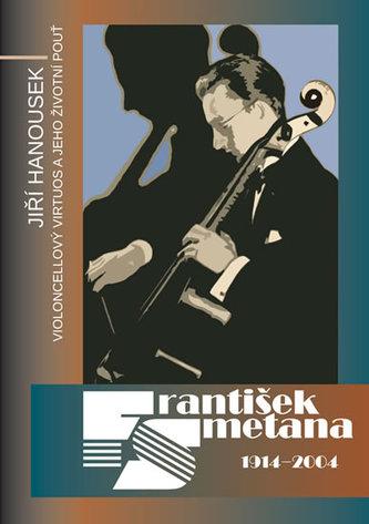 František Smetana 1914–2004 - Violoncellový virtuos a jeho životní pouť - Hanousek Jiří