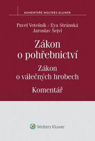 Zákon o pohřebnictví Zákon o válečných hrobech - Pavel Vetešník; Eva Stránská; Jaroslav Šejvl