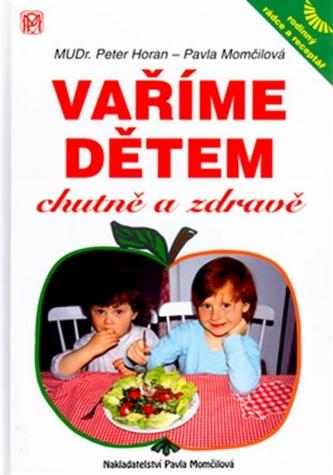 Vaříme dětem chutně a zdravě - Peter Horan; Pavla Momčilová