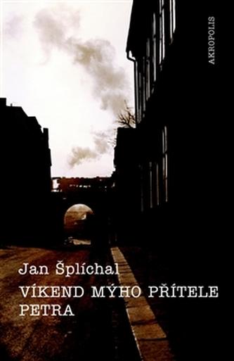 Víkend mýho přítele Petra - Jan Šplíchal