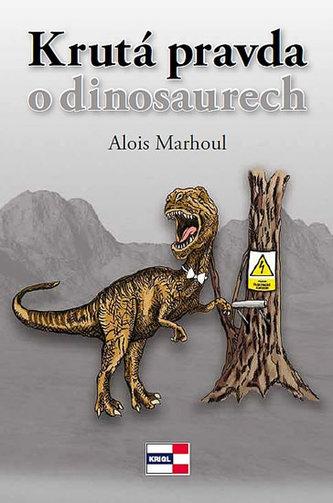 Krutá pravda o dinosaurech - Alois Marhoul