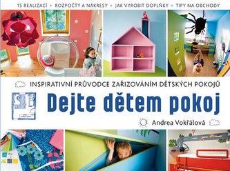 Dejte dětem pokoj! - Inspirativní průvodce k zařizování dětského pokojíčku - Vokřálová Andrea