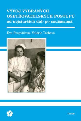 Vývoj vybraných ošetřovatelských postupů od nejstarších dob po současnost - Pospíšilová Eva, Tóthová Valérie