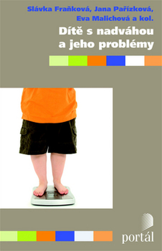 Dítě s nadváhou a jeho problémy - Slávka Fraňková; Jana Pařízková; Eva Malichová