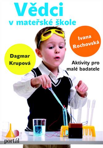 Vědci v mateřské škole - Ivana Rochovská; Dagmar Krupová