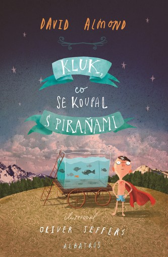 Kluk, co se koupal s piraňami - David Almond