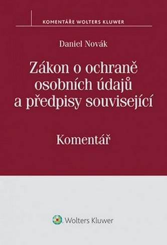 Zákon o ochraně osobních údajů a předpisy související - Daniel Novák