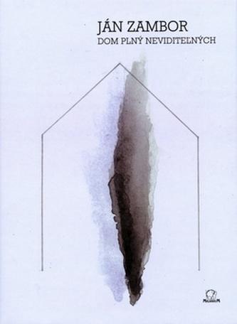 Dom plný neviditežných - Ján Zambor