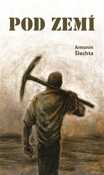 Pod zemí - Antonín Šlechta